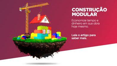 Construção modular: economize tempo e dinheiro em sua obra hoje mesmo